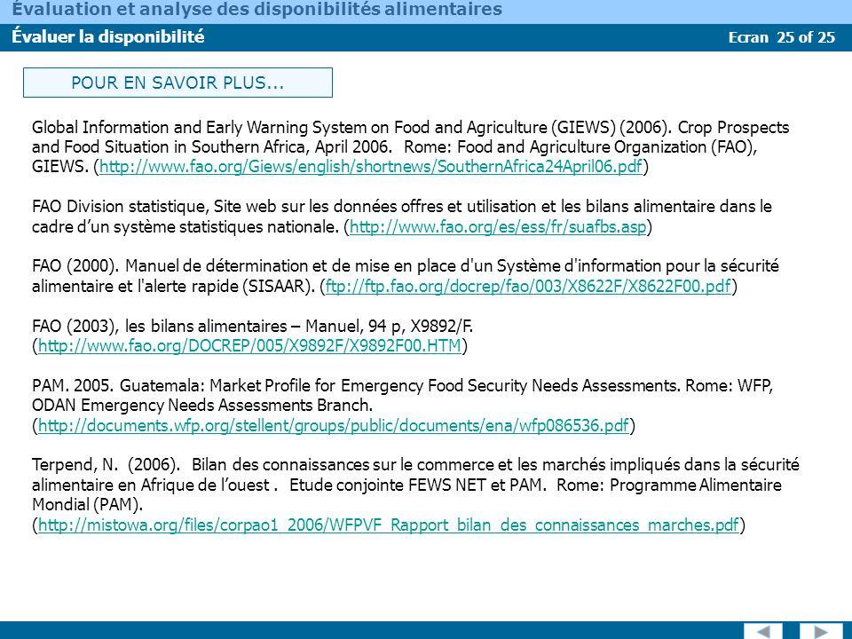 Ecran 25 of 25 Évaluation et analyse des disponibilités alimentaires Évaluer la disponibilité POUR EN SAVOIR PLUS... Global Information and Early Warn