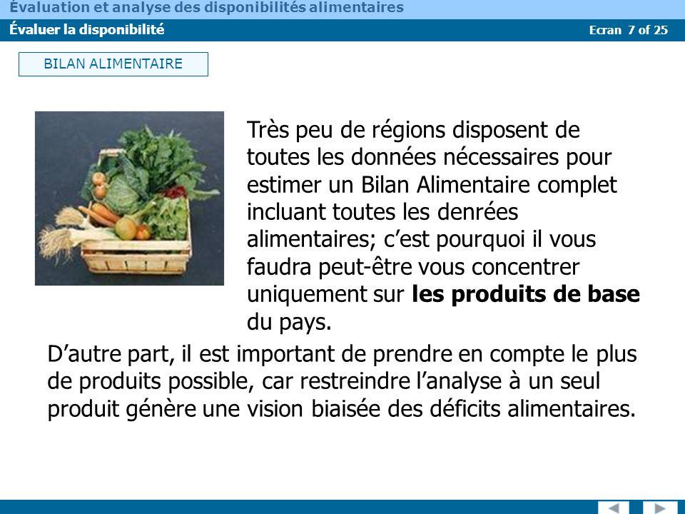 Ecran 7 of 25 Évaluation et analyse des disponibilités alimentaires Évaluer la disponibilité Très peu de régions disposent de toutes les données néces