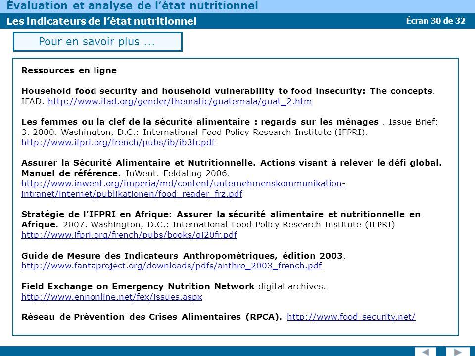Écran 30 de 32 Évaluation et analyse de létat nutritionnel Les indicateurs de létat nutritionnel Pour en savoir plus... Ressources en ligne Household