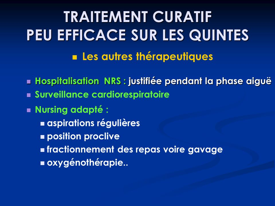 TRAITEMENT CURATIF PEU EFFICACE SUR LES QUINTES Les autres thérapeutiques Hospitalisation NRS : justifiée pendant la phase aiguë Hospitalisation NRS :