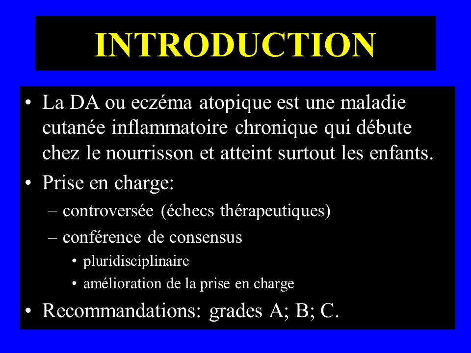 INTRODUCTION La DA ou eczéma atopique est une maladie cutanée inflammatoire chronique qui débute chez le nourrisson et atteint surtout les enfants. Pr
