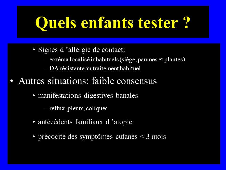 Quels enfants tester ? Signes d allergie de contact: –eczéma localisé inhabituels (siège, paumes et plantes) –DA résistante au traitement habituel Aut