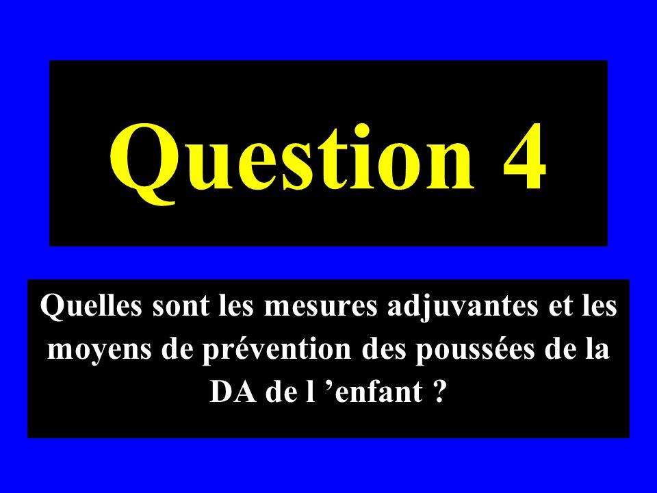 Question 4 Quelles sont les mesures adjuvantes et les moyens de prévention des poussées de la DA de l enfant ?