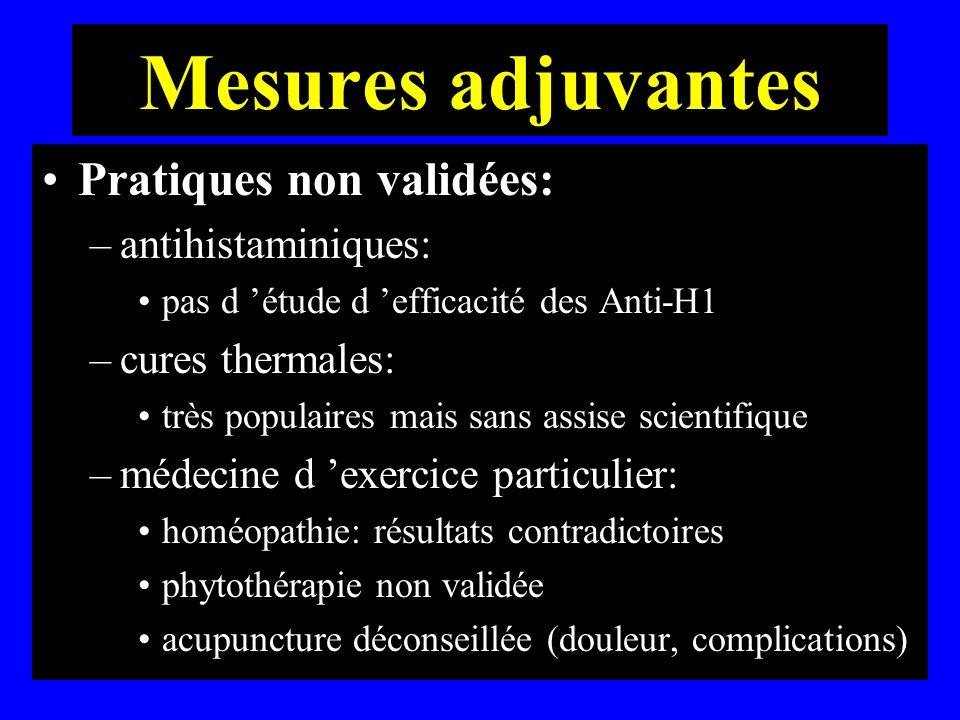 Mesures adjuvantes Pratiques non validées: –antihistaminiques: pas d étude d efficacité des Anti-H1 –cures thermales: très populaires mais sans assise