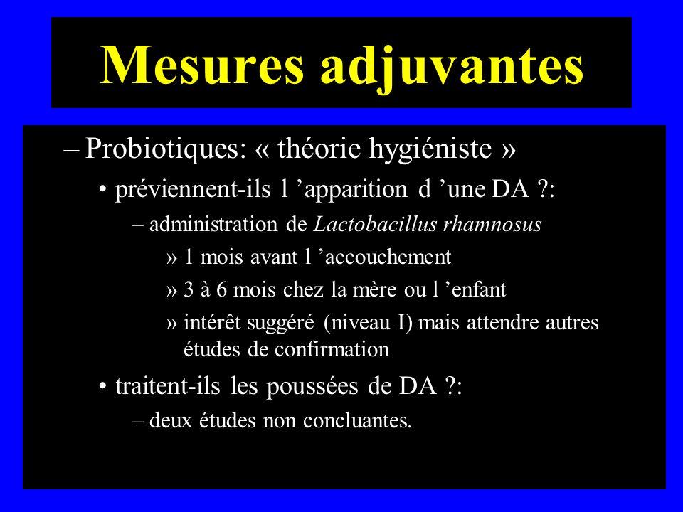 Mesures adjuvantes –Probiotiques: « théorie hygiéniste » préviennent-ils l apparition d une DA ?: –administration de Lactobacillus rhamnosus »1 mois a