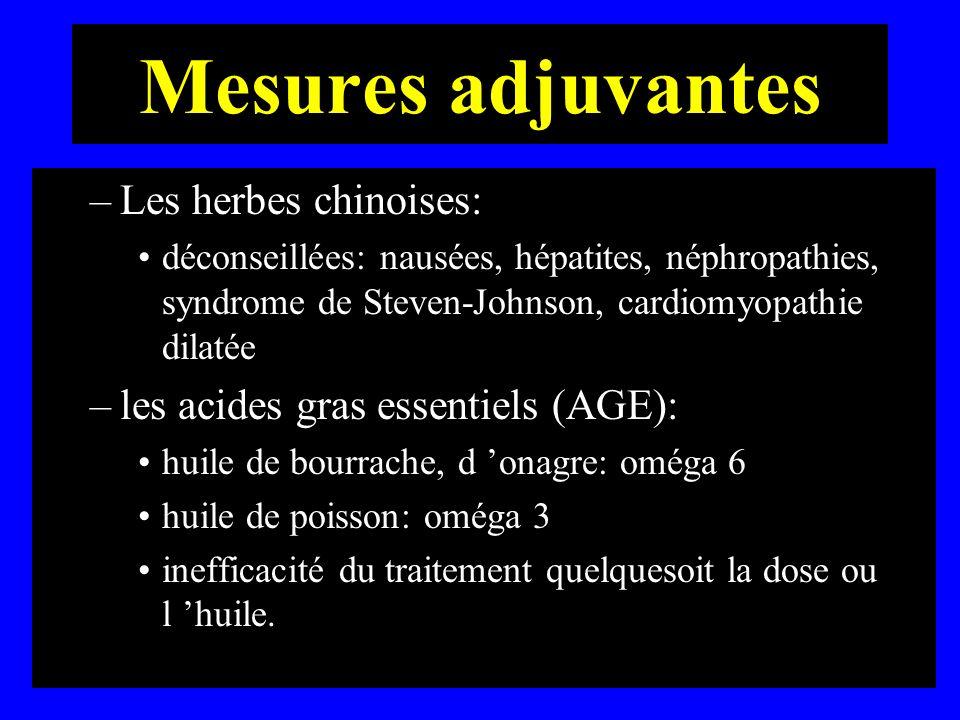 Mesures adjuvantes –Les herbes chinoises: déconseillées: nausées, hépatites, néphropathies, syndrome de Steven-Johnson, cardiomyopathie dilatée –les a