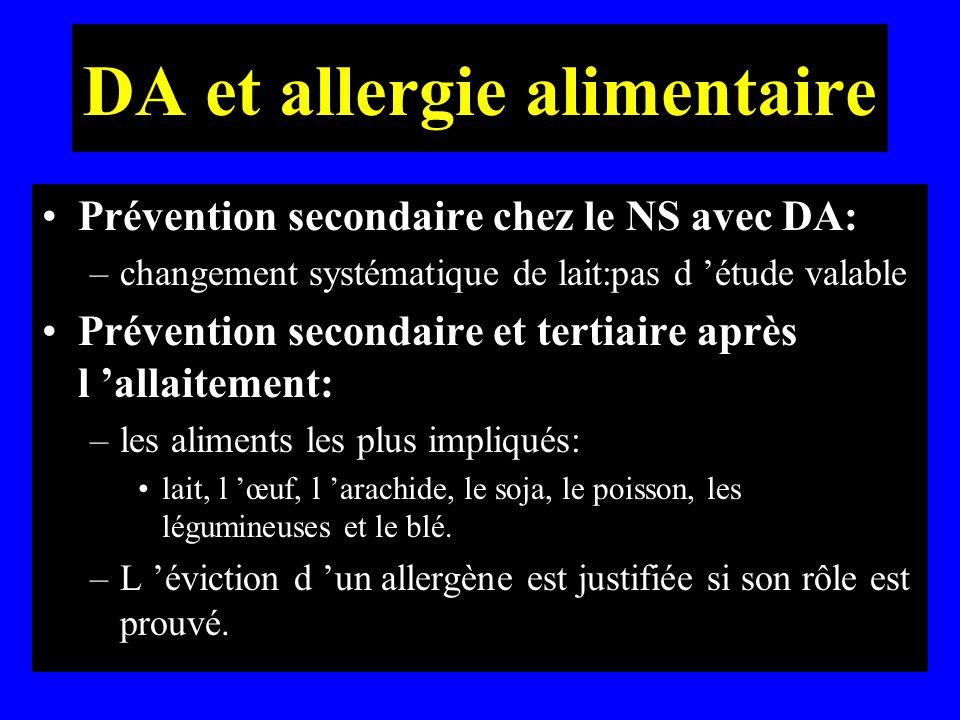 DA et allergie alimentaire Prévention secondaire chez le NS avec DA: –changement systématique de lait:pas d étude valable Prévention secondaire et ter