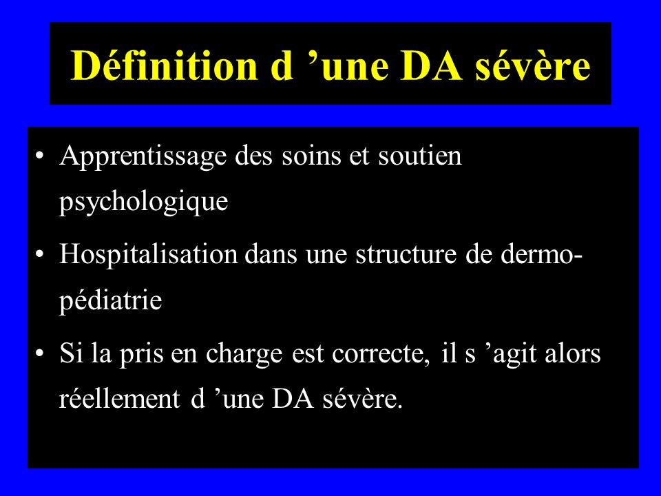 Définition d une DA sévère Apprentissage des soins et soutien psychologique Hospitalisation dans une structure de dermo- pédiatrie Si la pris en charg