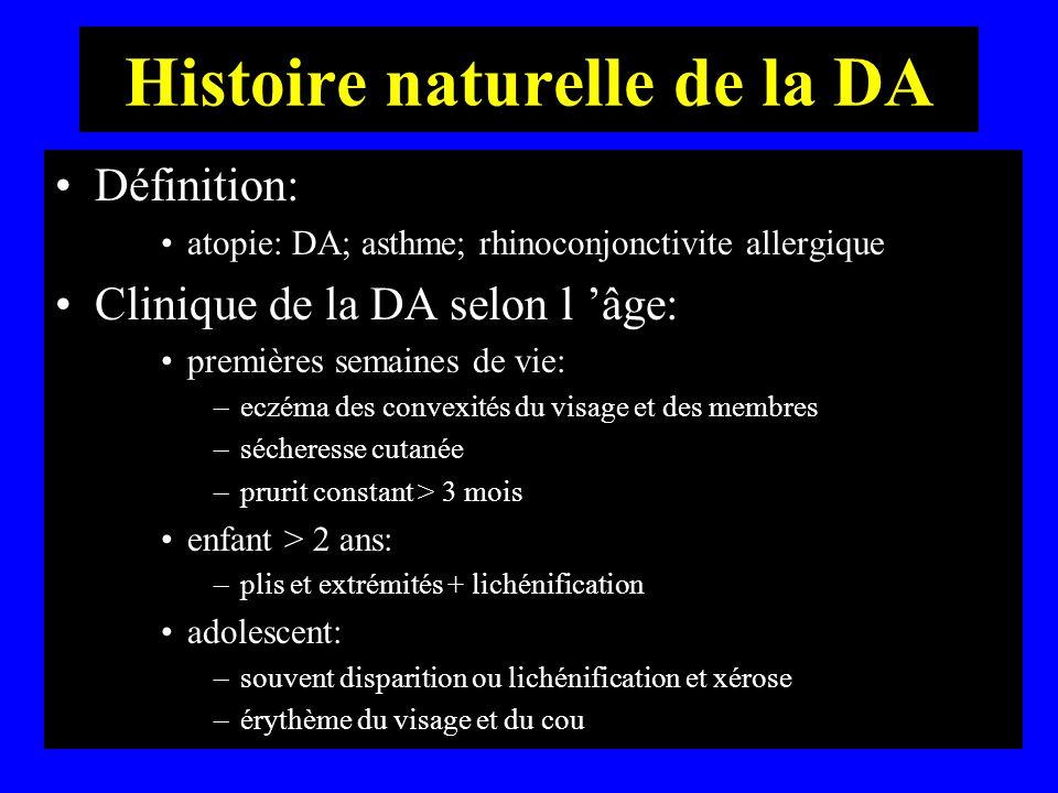 Histoire naturelle de la DA Définition: atopie: DA; asthme; rhinoconjonctivite allergique Clinique de la DA selon l âge: premières semaines de vie: –e
