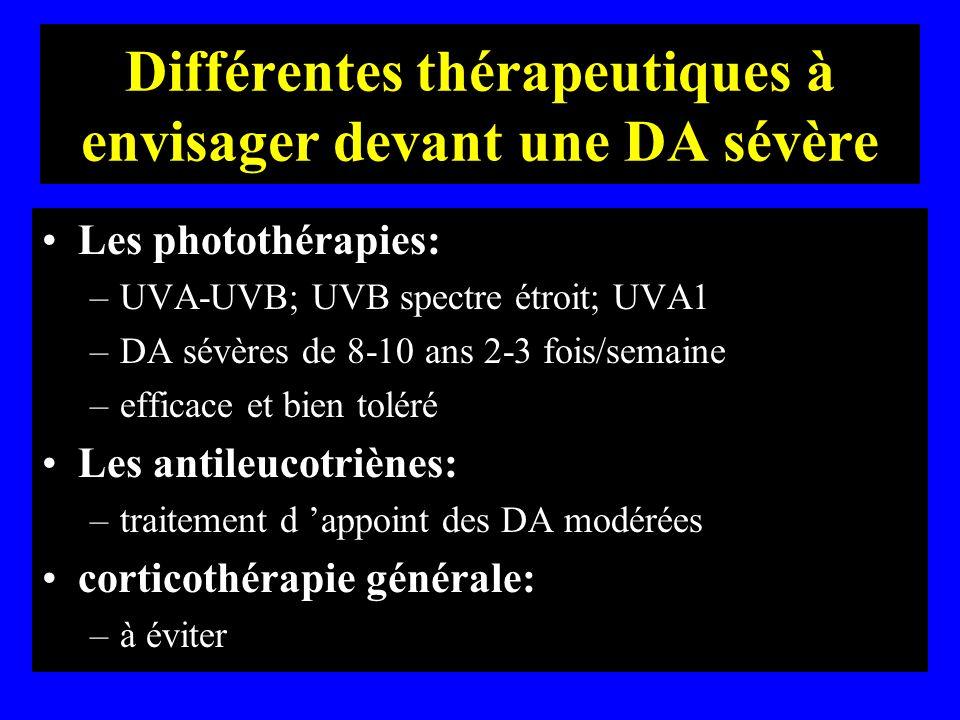 Différentes thérapeutiques à envisager devant une DA sévère Les photothérapies: –UVA-UVB; UVB spectre étroit; UVA1 –DA sévères de 8-10 ans 2-3 fois/se