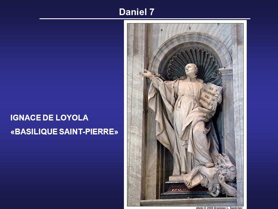 Daniel 7 IGNACE DE LOYOLA «BASILIQUE SAINT-PIERRE»