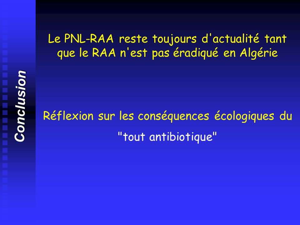 Conclusion Le PNL-RAA reste toujours d'actualité tant que le RAA n'est pas éradiqué en Algérie Réflexion sur les conséquences écologiques du