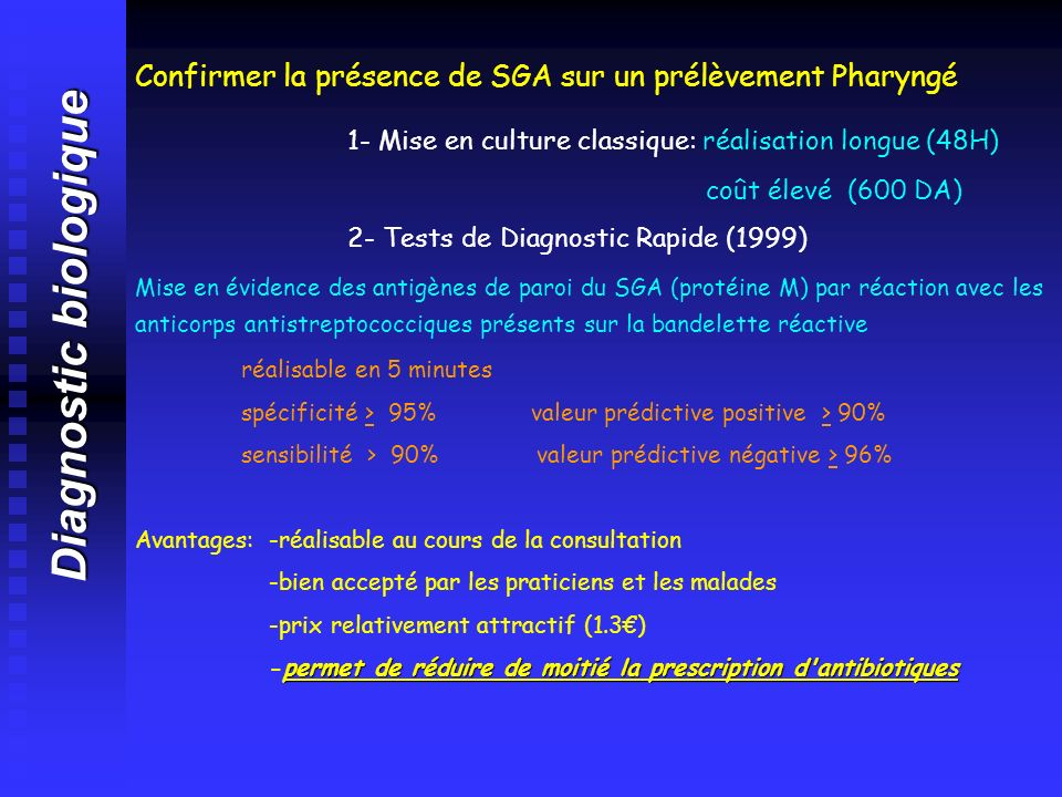 Diagnostic biologique Confirmer la présence de SGA sur un prélèvement Pharyngé 1- Mise en culture classique: réalisation longue (48H) coût élevé (600