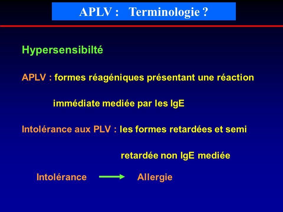 Hypersensibilté APLV : formes réagéniques présentant une réaction immédiate mediée par les IgE Intolérance aux PLV : les formes retardées et semi reta