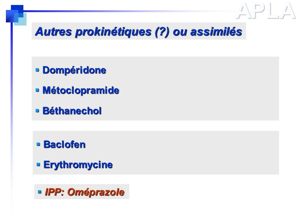 APLA Dompéridone Dompéridone Métoclopramide Métoclopramide Béthanechol Béthanechol Baclofen Baclofen Erythromycine Erythromycine Autres prokinétiques