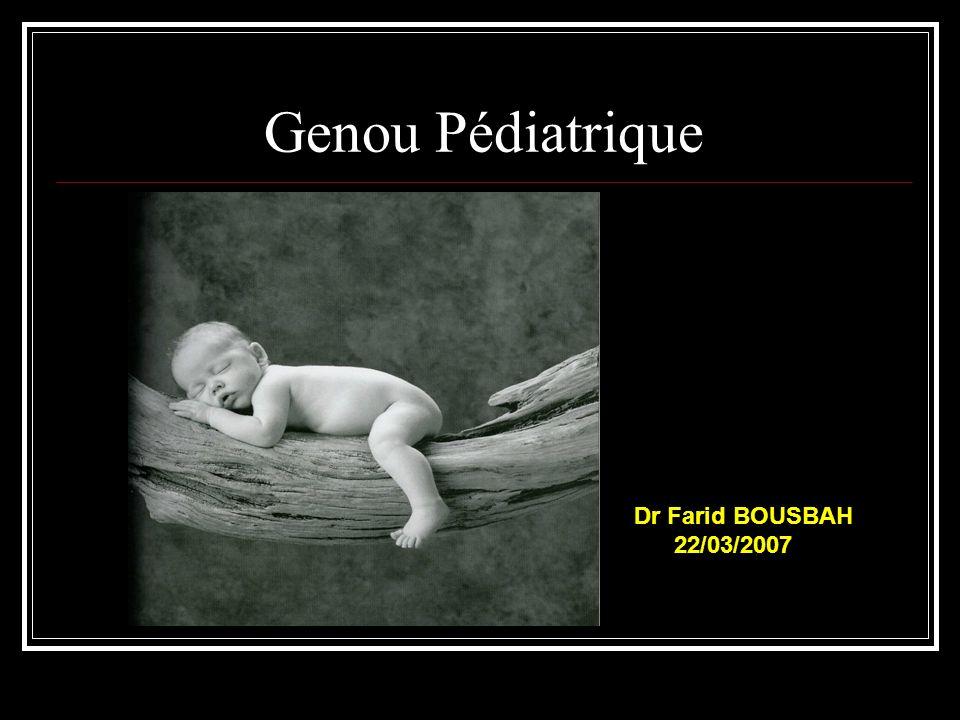 Genou Pédiatrique Dr Farid BOUSBAH 22/03/2007
