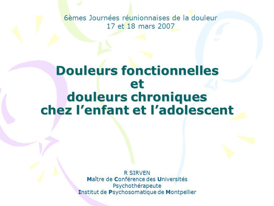 Douleurs fonctionnelles et douleurs chroniques chez lenfant et ladolescent R SIRVEN Maître de Conférence des Universités Psychothérapeute Institut de