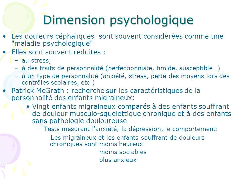 Dimension psychologique Les douleurs céphaliques sont souvent considérées comme une