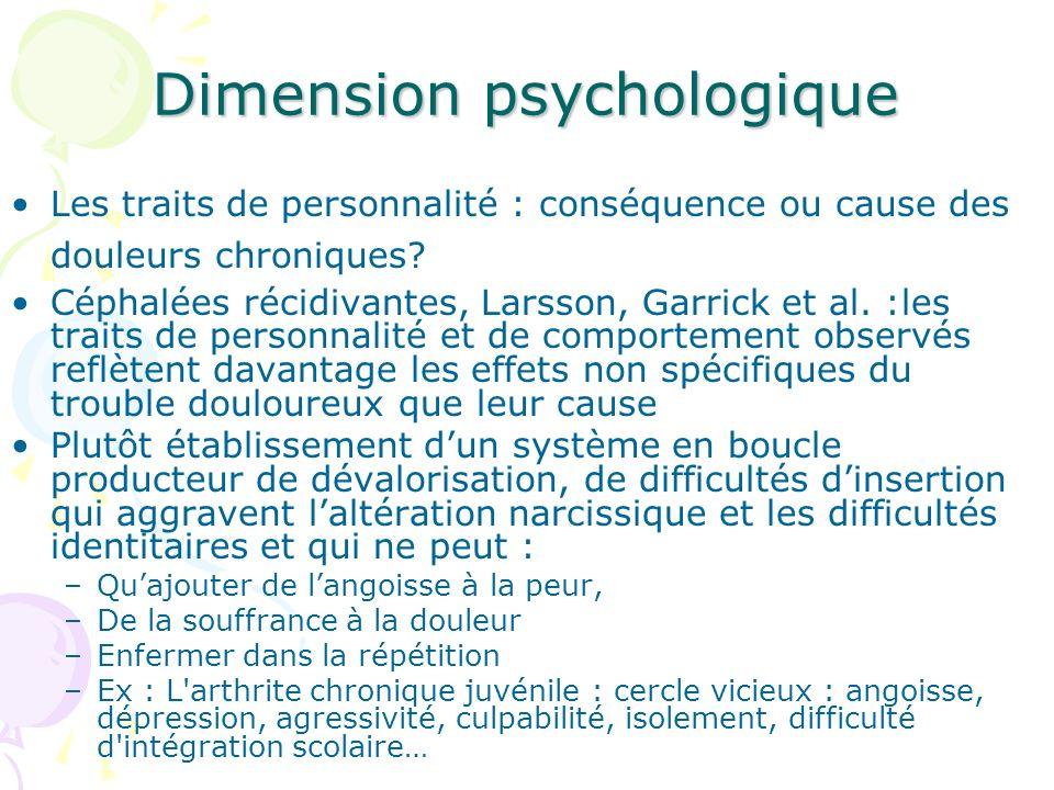 Dimension psychologique Les traits de personnalité : conséquence ou cause des douleurs chroniques? Céphalées récidivantes, Larsson, Garrick et al. :le