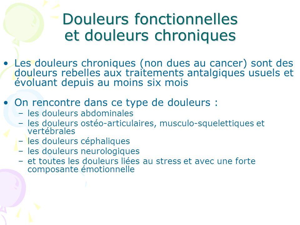 Douleurs fonctionnelles et douleurs chroniques Les douleurs chroniques (non dues au cancer) sont des douleurs rebelles aux traitements antalgiques usu