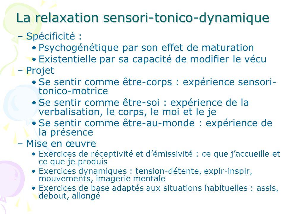La relaxation sensori-tonico-dynamique –Spécificité : Psychogénétique par son effet de maturation Existentielle par sa capacité de modifier le vécu –P
