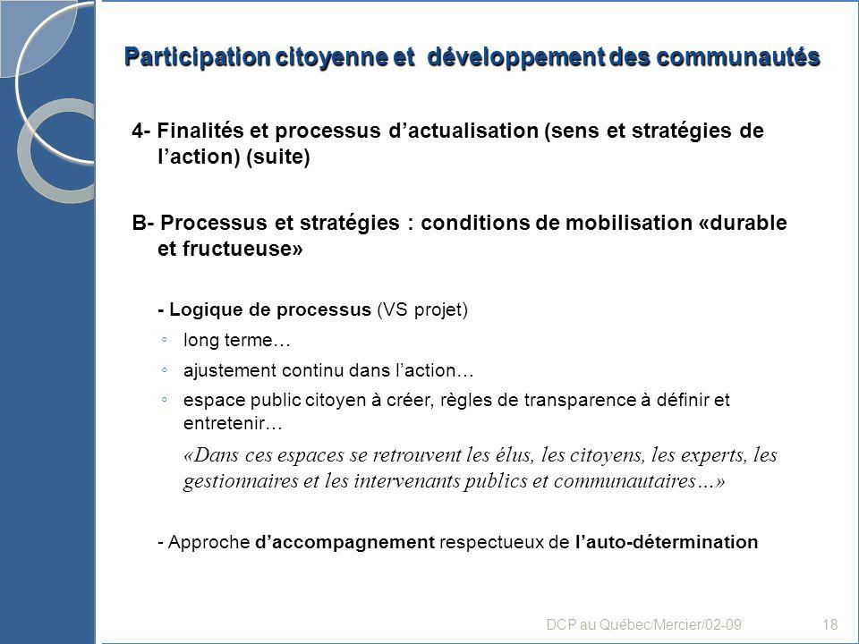 Participation citoyenne et développement des communautés 4- Finalités et processus dactualisation (sens et stratégies de laction) (suite) B- Processus