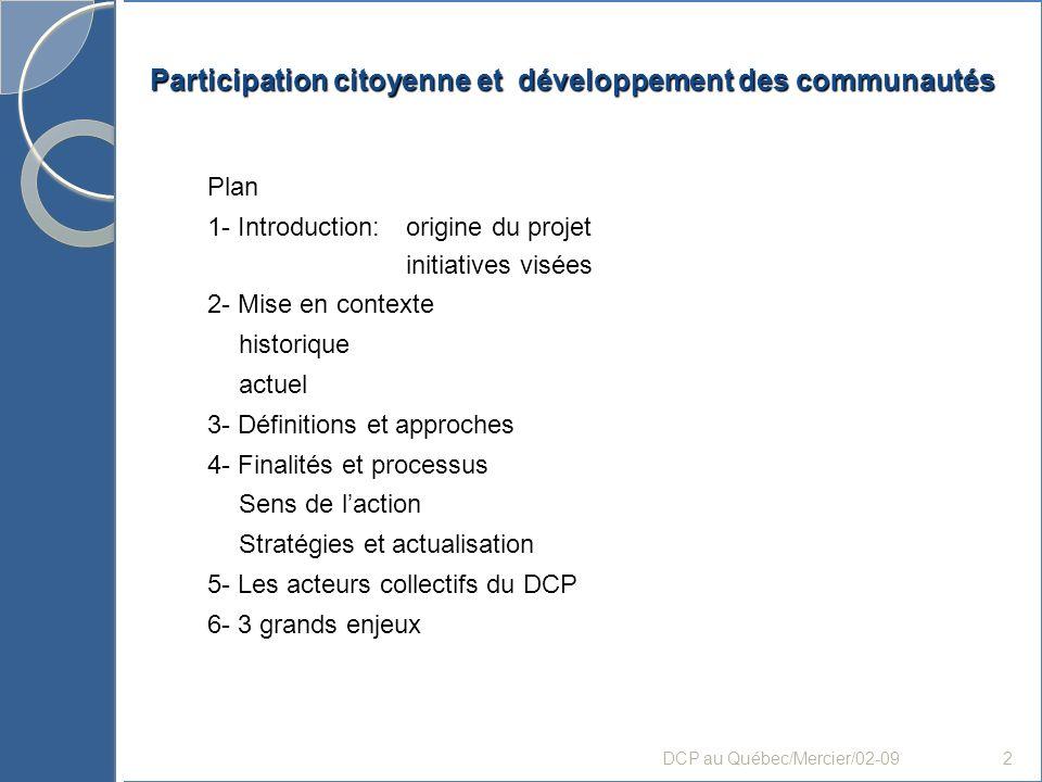 Plan 1- Introduction: origine du projet initiatives visées 2- Mise en contexte historique actuel 3- Définitions et approches 4- Finalités et processus
