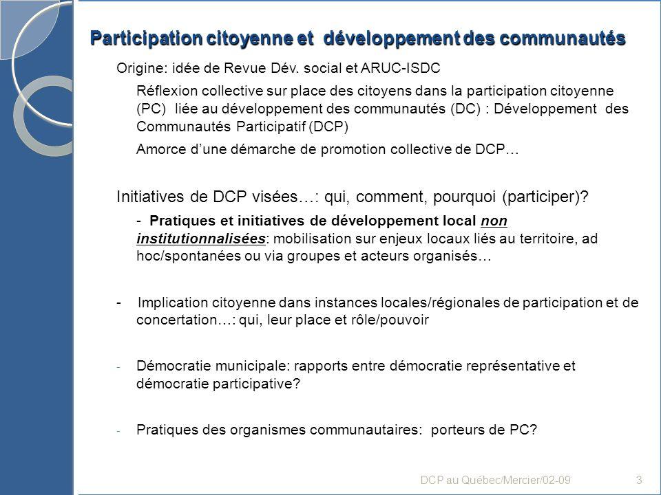 Origine: idée de Revue Dév. social et ARUC-ISDC Réflexion collective sur place des citoyens dans la participation citoyenne (PC) liée au développement