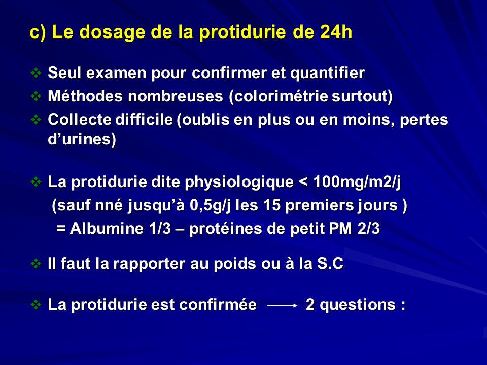 c) Le dosage de la protidurie de 24h Seul examen pour confirmer et quantifier Seul examen pour confirmer et quantifier Méthodes nombreuses (colorimétr