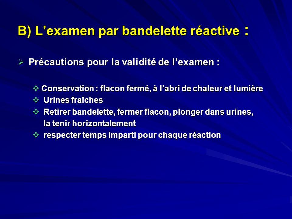 B) Lexamen par bandelette réactive : Précautions pour la validité de lexamen : Précautions pour la validité de lexamen : Conservation : flacon fermé,