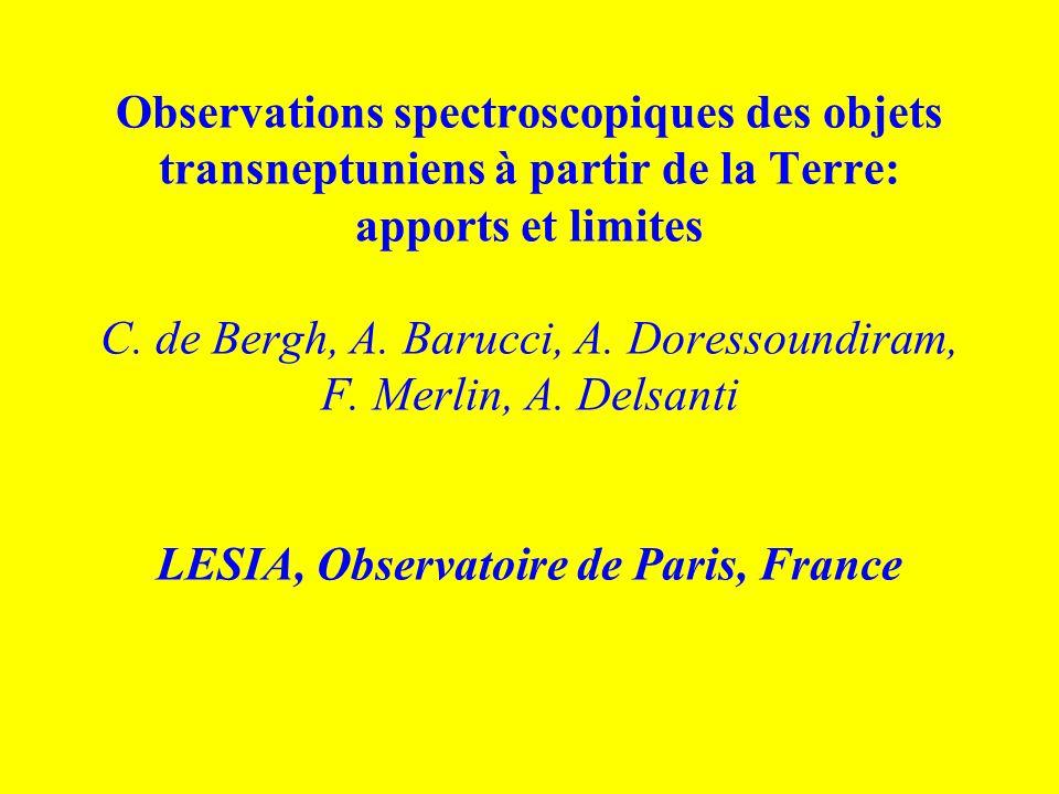Observations spectroscopiques des objets transneptuniens à partir de la Terre: apports et limites C. de Bergh, A. Barucci, A. Doressoundiram, F. Merli
