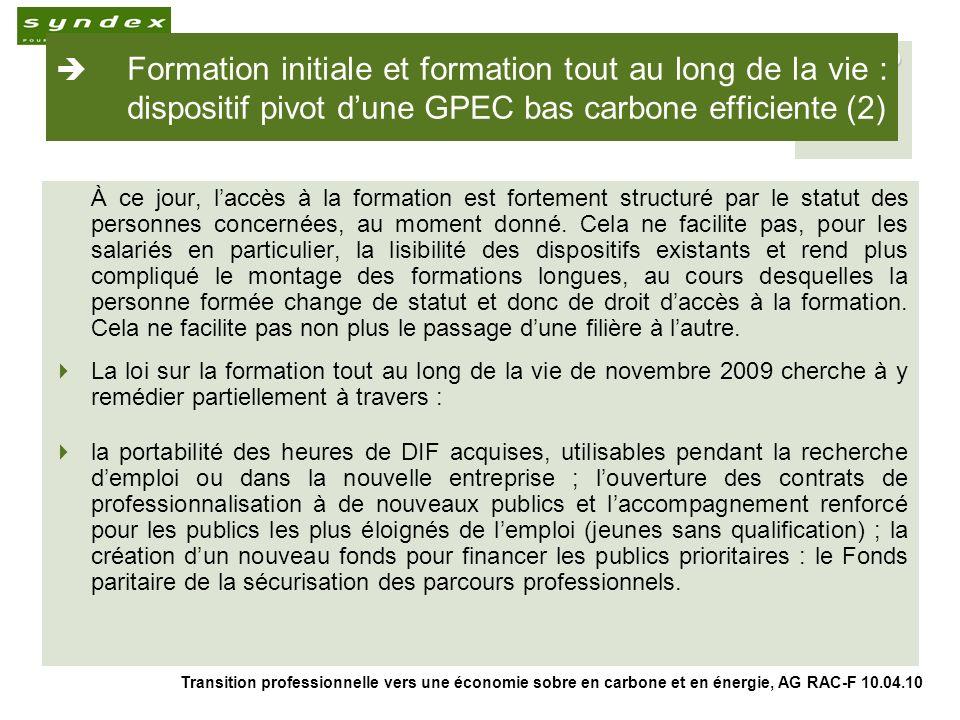 Transition professionnelle vers une économie sobre en carbone et en énergie, AG RAC-F 10.04.10 9 Formation initiale et formation tout au long de la vie : dispositif pivot dune GPEC bas carbone efficiente (2) À ce jour, laccès à la formation est fortement structuré par le statut des personnes concernées, au moment donné.