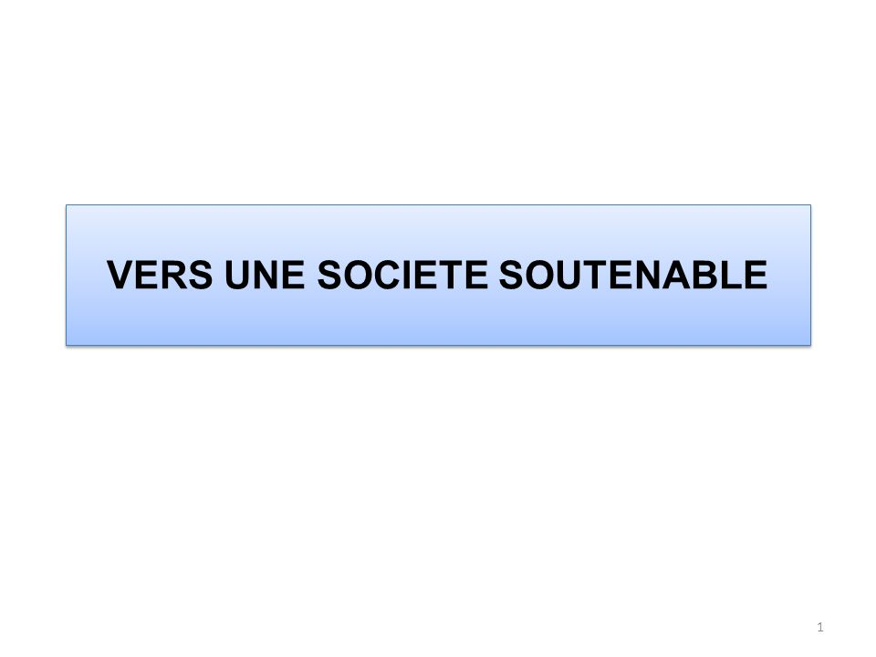 22 VERS UNE SOCIETE SOUTENABLE: SOLUTIONS ET ACTIONS POSSIBLES?