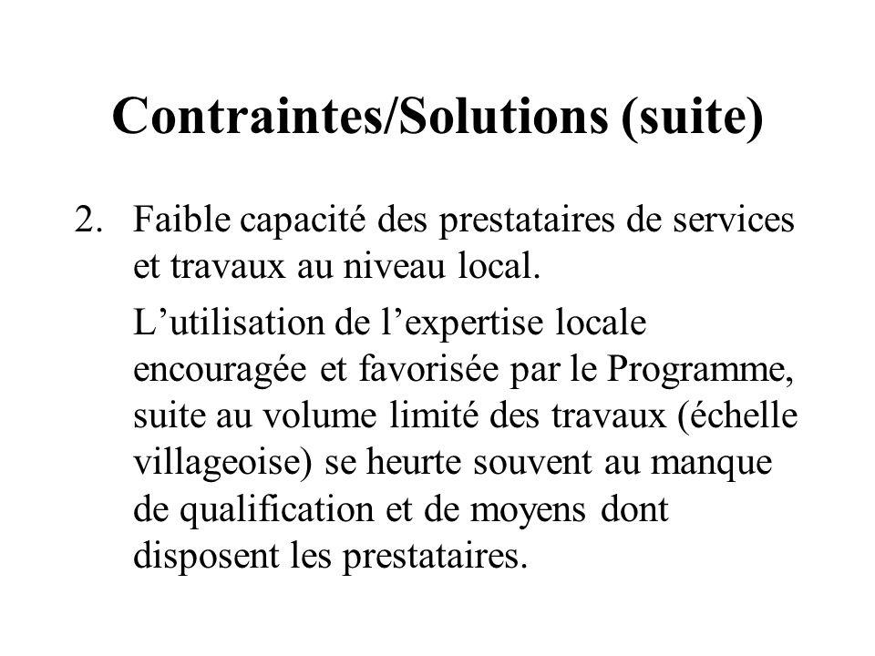 Contraintes/Solutions (suite) 2.Faible capacité des prestataires de services et travaux au niveau local.
