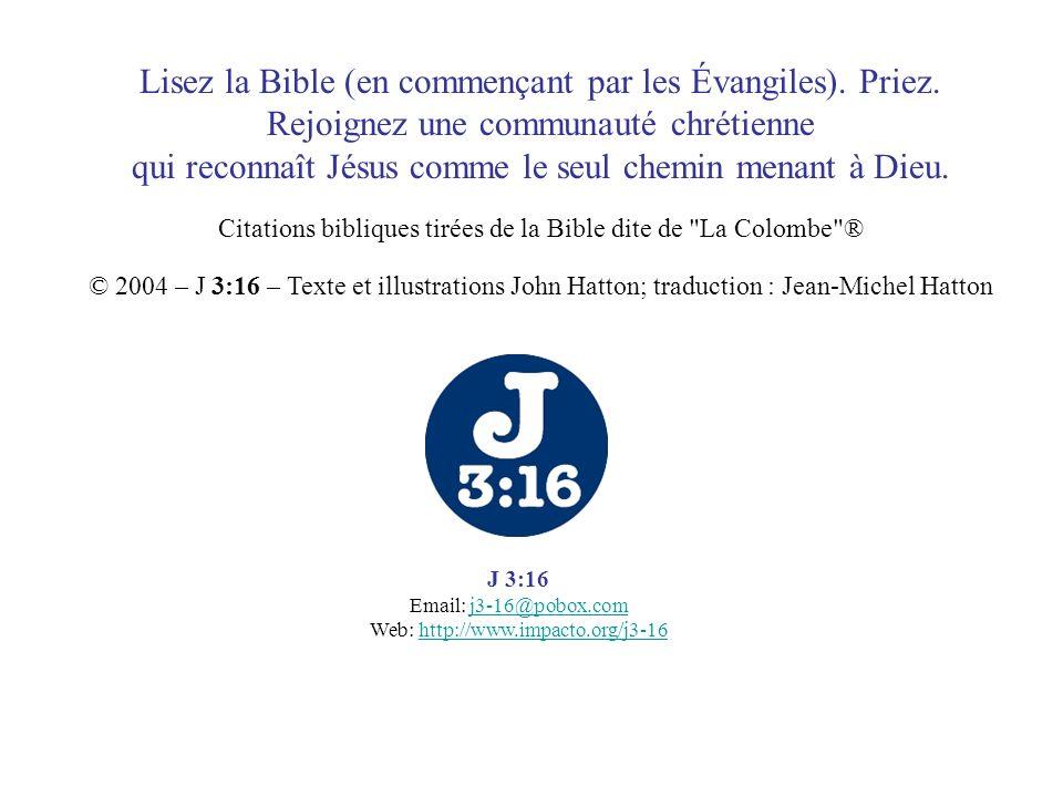 Lisez la Bible (en commençant par les Évangiles). Priez. Rejoignez une communauté chrétienne qui reconnaît Jésus comme le seul chemin menant à Dieu. C
