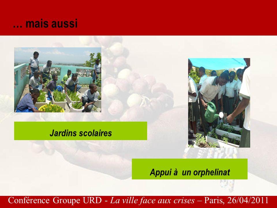 Conférence Groupe URD - La ville face aux crises – Paris, 26/04/2011 … mais aussi Jardins scolaires Appui à un orphelinat