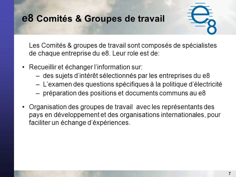 7 e8 Comités & Groupes de travail Les Comités & groupes de travail sont composés de spécialistes de chaque entreprise du e8.