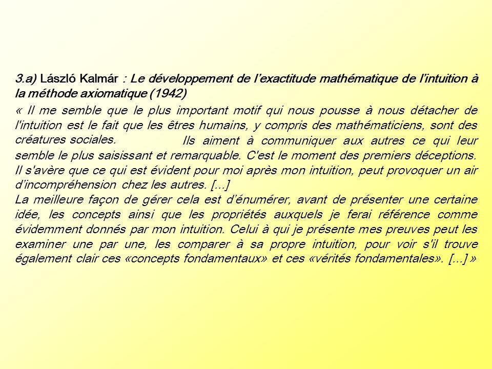 3.a) László Kalmár : Le développement de lexactitude mathématique de lintuition à la méthode axiomatique (1942) « Il me semble que le plus important m