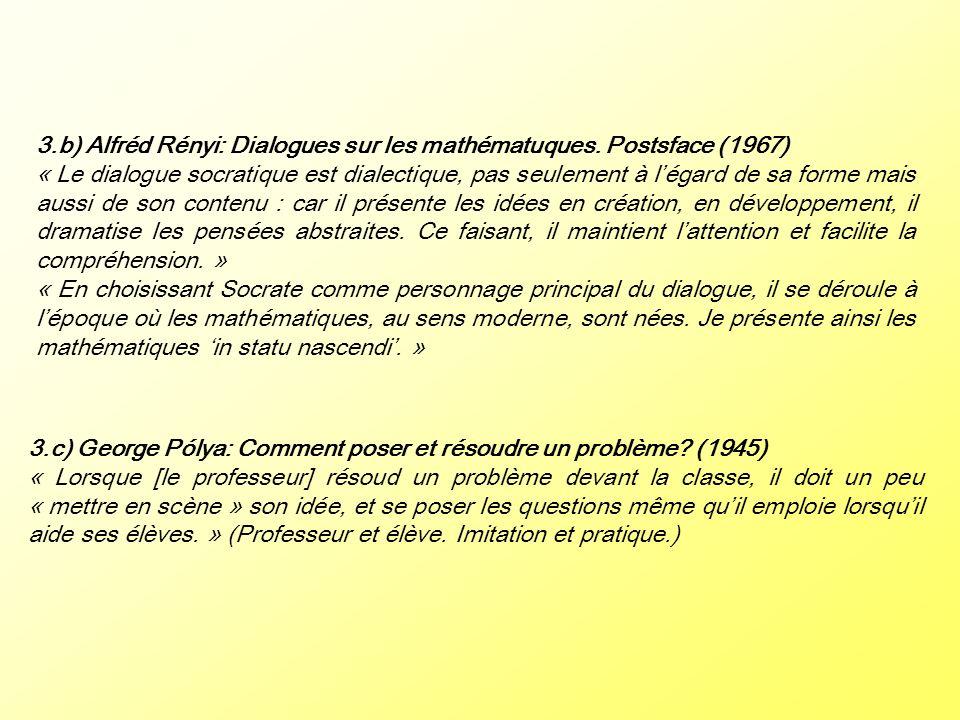 3.b) Alfréd Rényi: Dialogues sur les mathématuques. Postsface (1967) « Le dialogue socratique est dialectique, pas seulement à légard de sa forme mais