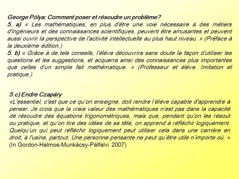 George Pólya: Comment poser et résoudre un problème? 5. a) « Les mathématiques, en plus d'être une voie nécessaire à des métiers d'ingénieurs et des c