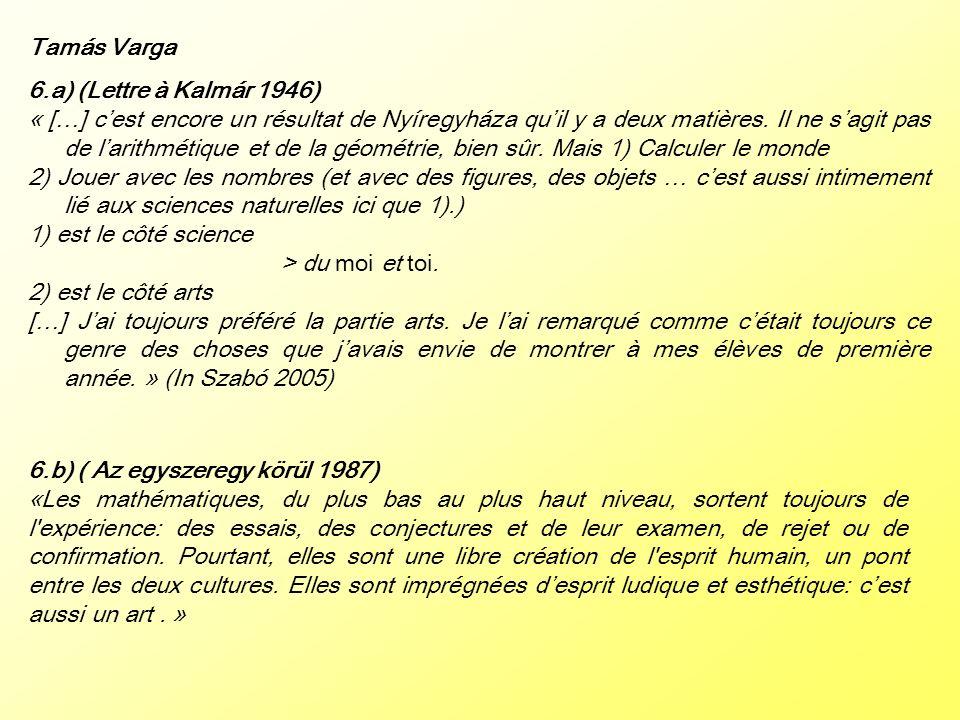 Tamás Varga 6.a) (Lettre à Kalmár 1946) « […] cest encore un résultat de Nyíregyháza quil y a deux matières. Il ne sagit pas de larithmétique et de la