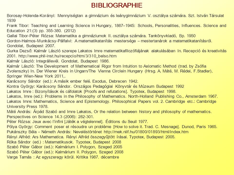 BIBLIOGRAPHIE Borosay-Holenda-Korányi: Mennyiségtan a gimnázium és leánygimnázium V. osztálya számára. Szt. István Társulat 1939 Frank Tibor: Teaching