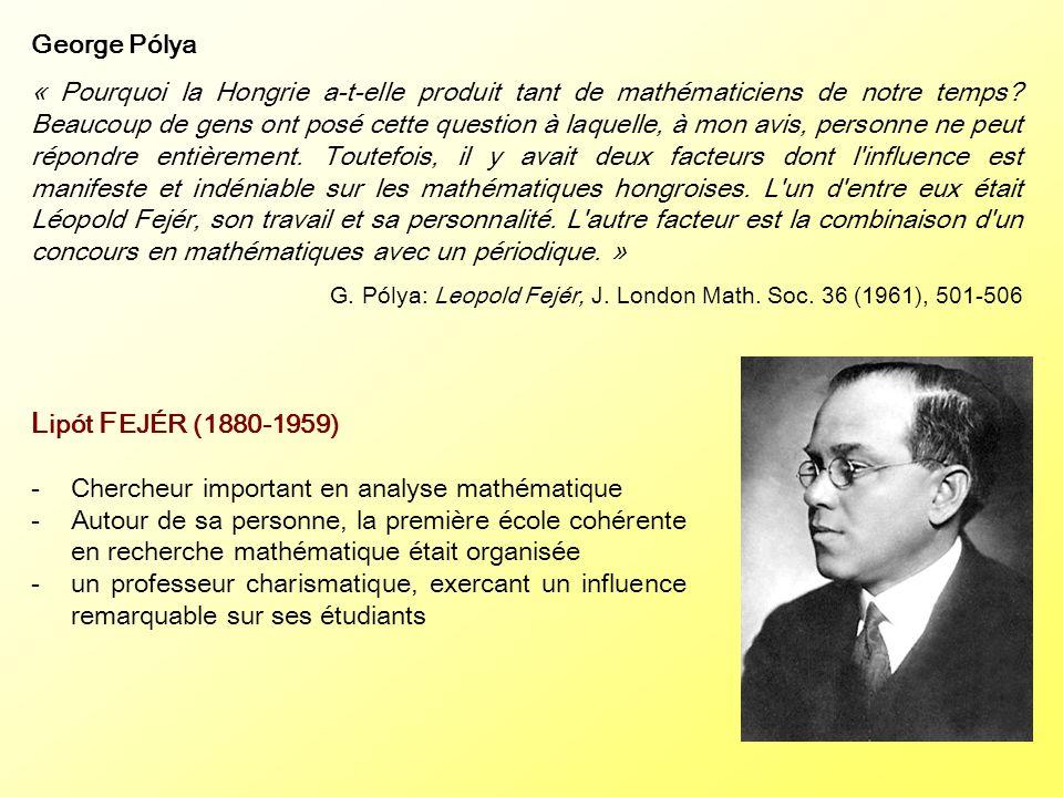 George Pólya « Pourquoi la Hongrie a-t-elle produit tant de mathématiciens de notre temps? Beaucoup de gens ont posé cette question à laquelle, à mon
