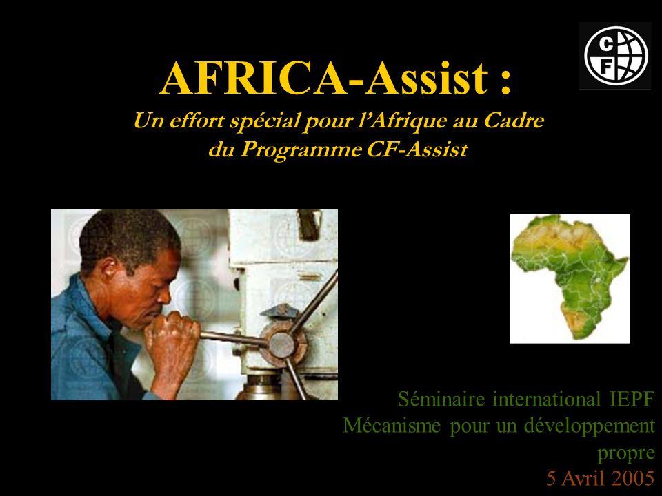 AFRICA-Assist : Un effort spécial pour lAfrique au Cadre du Programme CF-Assist Séminaire international IEPF Mécanisme pour un développement propre 5 Avril 2005