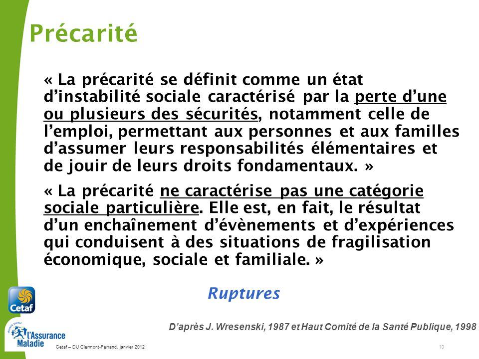 Cetaf – DU Clermont-Ferrand, janvier 201210 10 « La précarité se définit comme un état dinstabilité sociale caractérisé par la perte dune ou plusieurs