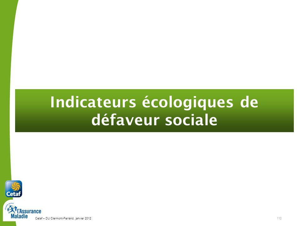 Cetaf – DU Clermont-Ferrand, janvier 2012110 Indicateurs écologiques de défaveur sociale
