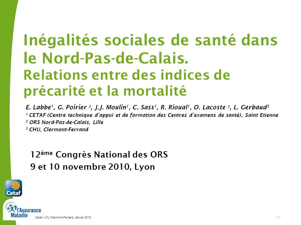 Cetaf – DU Clermont-Ferrand, janvier 2012111 Inégalités sociales de santé dans le Nord-Pas-de-Calais. Relations entre des indices de précarité et la m