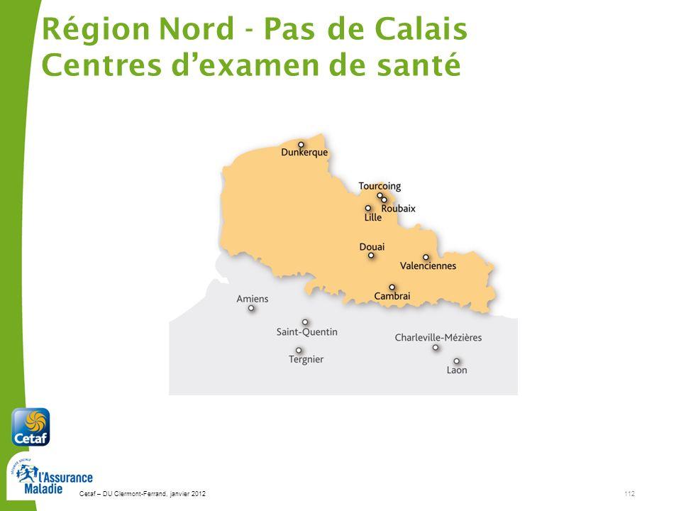 Cetaf – DU Clermont-Ferrand, janvier 2012112 Région Nord - Pas de Calais Centres dexamen de santé