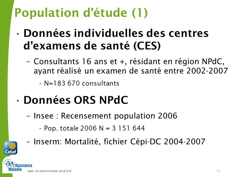 Cetaf – DU Clermont-Ferrand, janvier 2012113 Population détude (1) Données individuelles des centres dexamens de santé (CES) –Consultants 16 ans et +, résidant en région NPdC, ayant réalisé un examen de santé entre 2002-2007 N=183 670 consultants Données ORS NPdC –Insee : Recensement population 2006 Pop.
