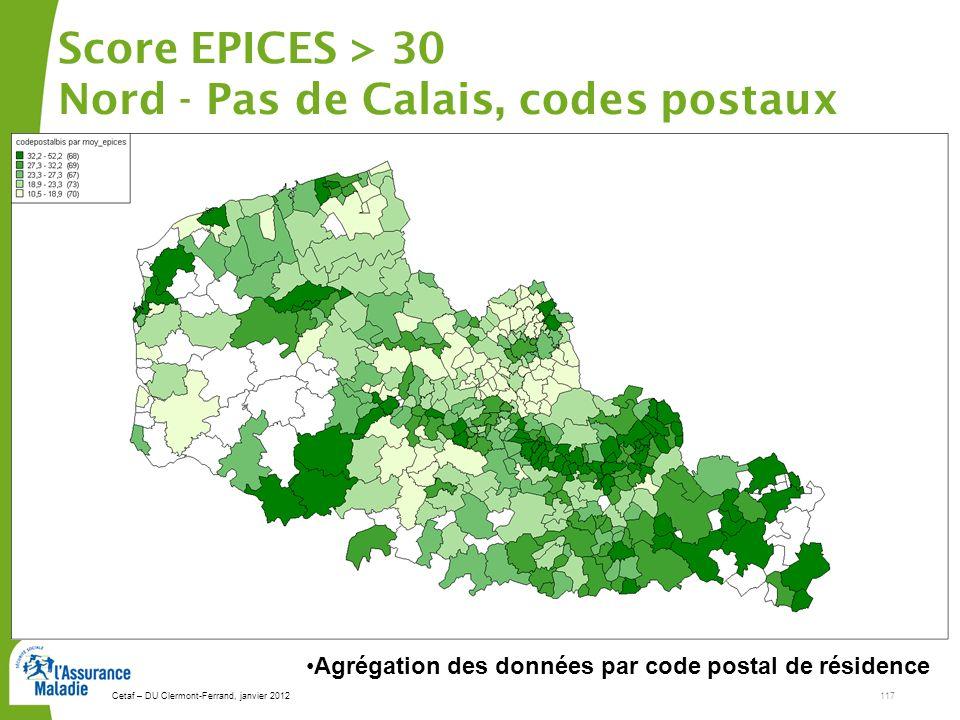 Cetaf – DU Clermont-Ferrand, janvier 2012117 Score EPICES > 30 Nord - Pas de Calais, codes postaux Agrégation des données par code postal de résidence